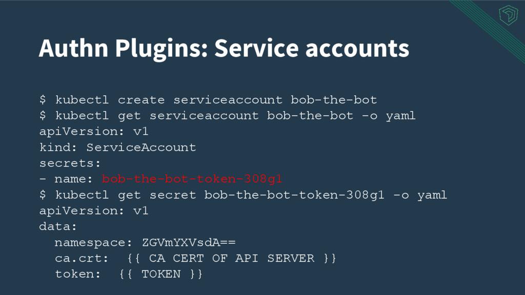 Authn Plugins: Service accounts $ kubectl creat...