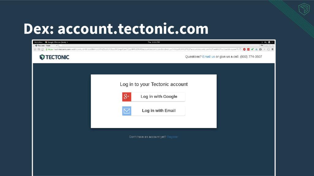 Dex: account.tectonic.com