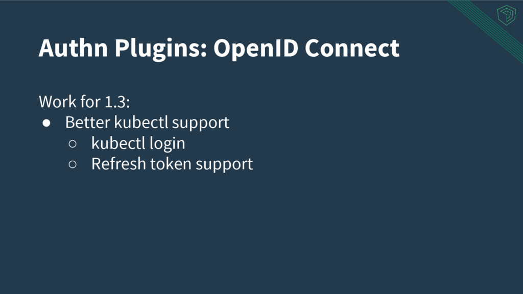 Authn Plugins: OpenID Connect Work for 1.3: ● B...