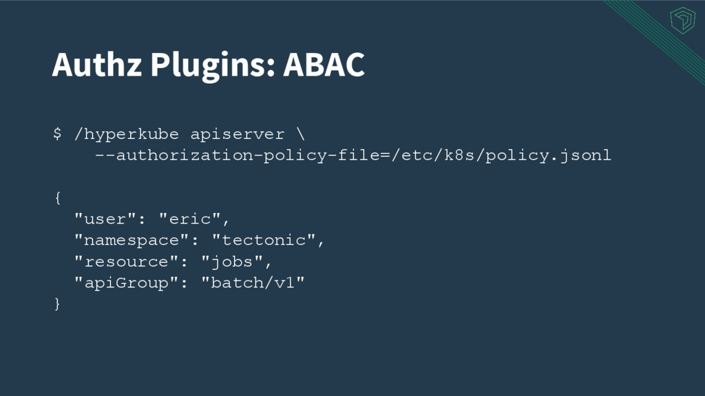 Authz Plugins: ABAC $ /hyperkube apiserver \ --...