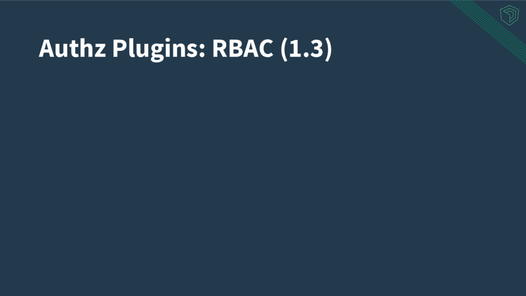 Authz Plugins: RBAC (1.3)