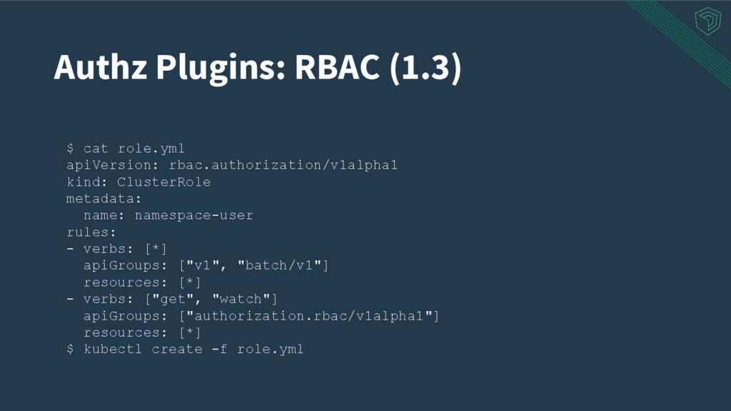 Authz Plugins: RBAC (1.3) $ cat role.yml apiVer...