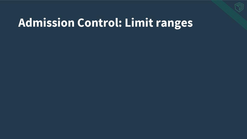 Admission Control: Limit ranges