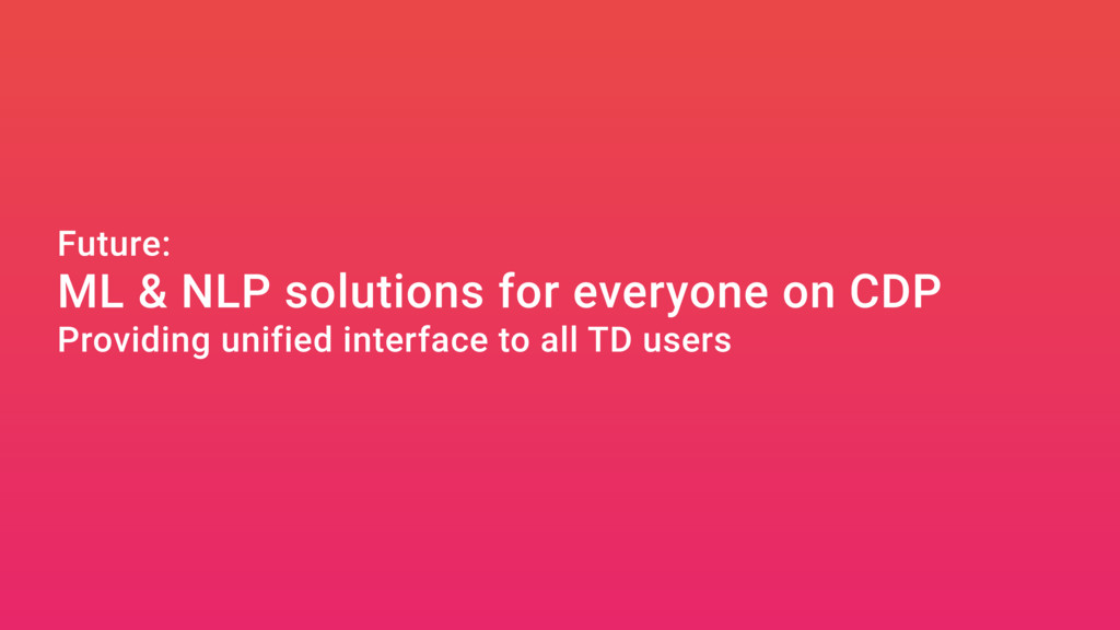 Future: ML & NLP solutions for everyone on CDP ...