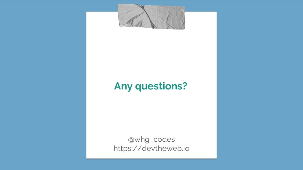 Any questions? @whg_codes https://devtheweb.io