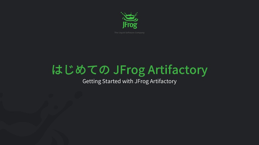 JFrog Artifactory Getting Started with JFrog Ar...