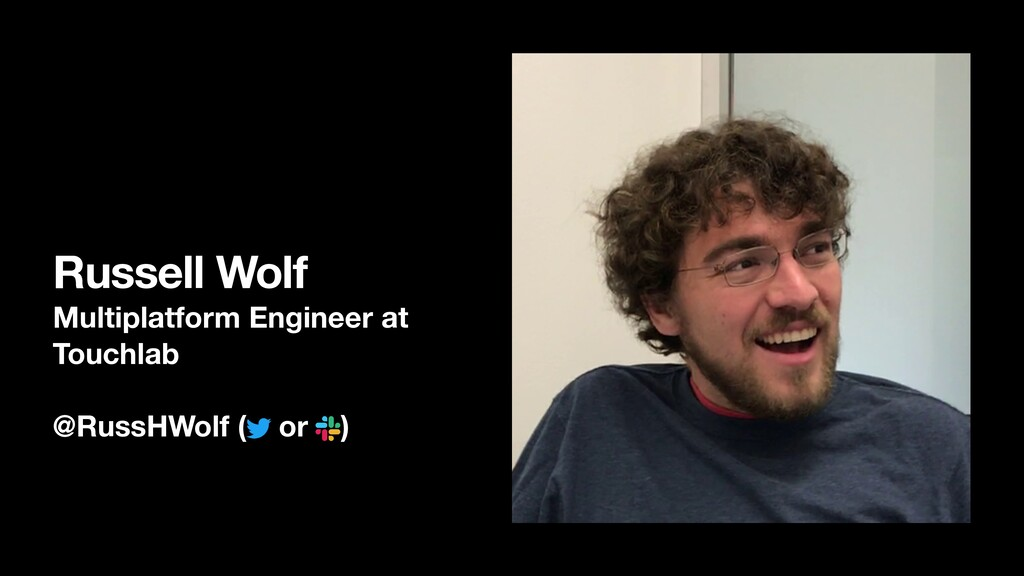 Russell Wolf Multiplatform Engineer at Touchlab...