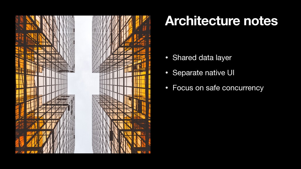 Architecture notes • Shared data layer  • Separ...