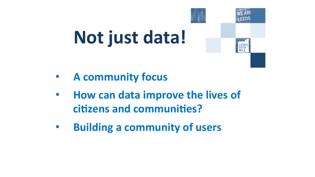 Not just data!  • A community f...