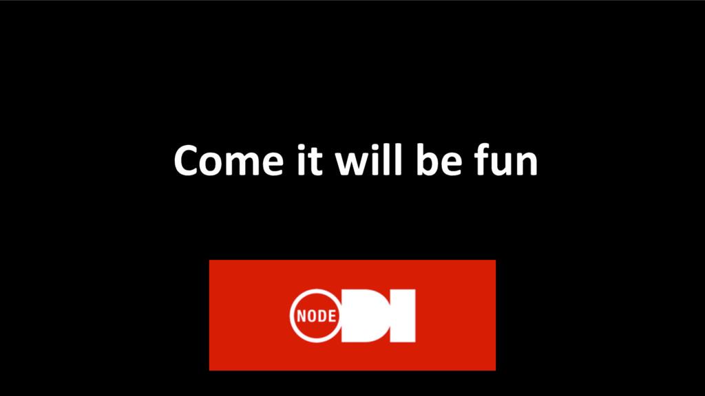 Come it will be fun