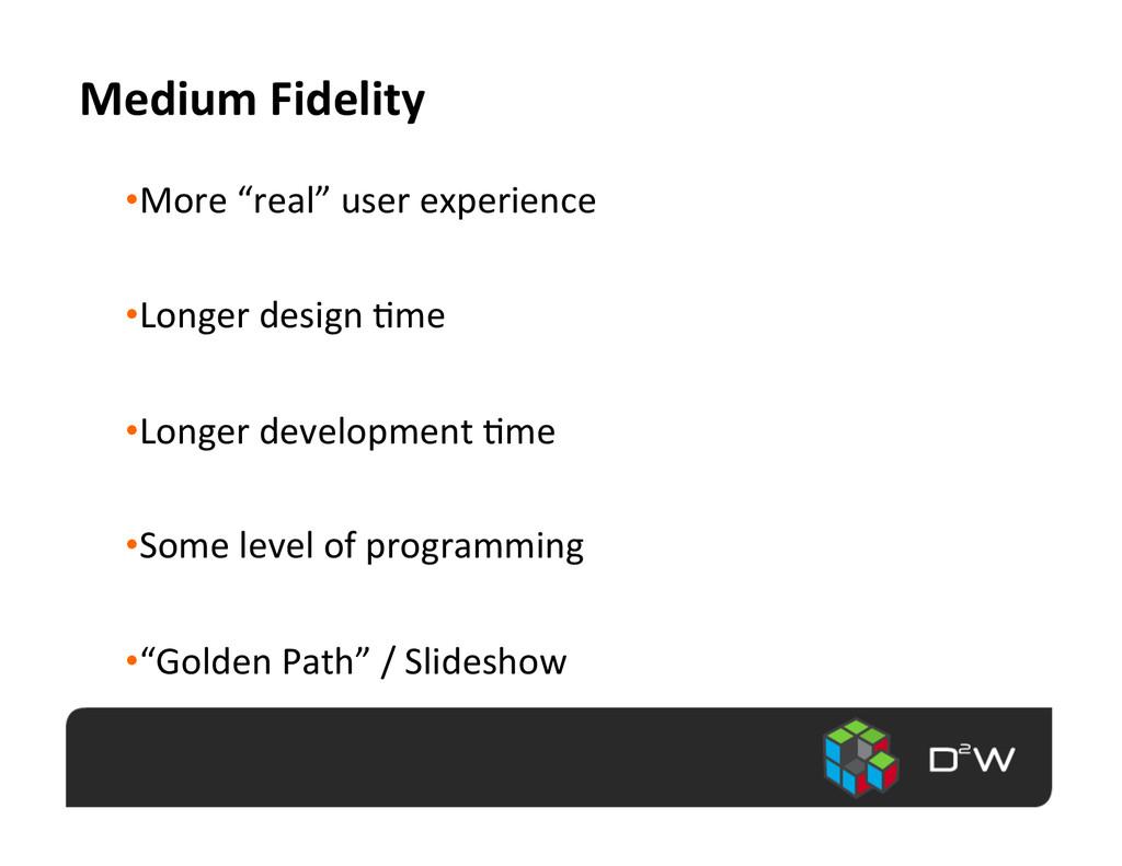"""Medium Fidelity  •More """"real"""" user..."""