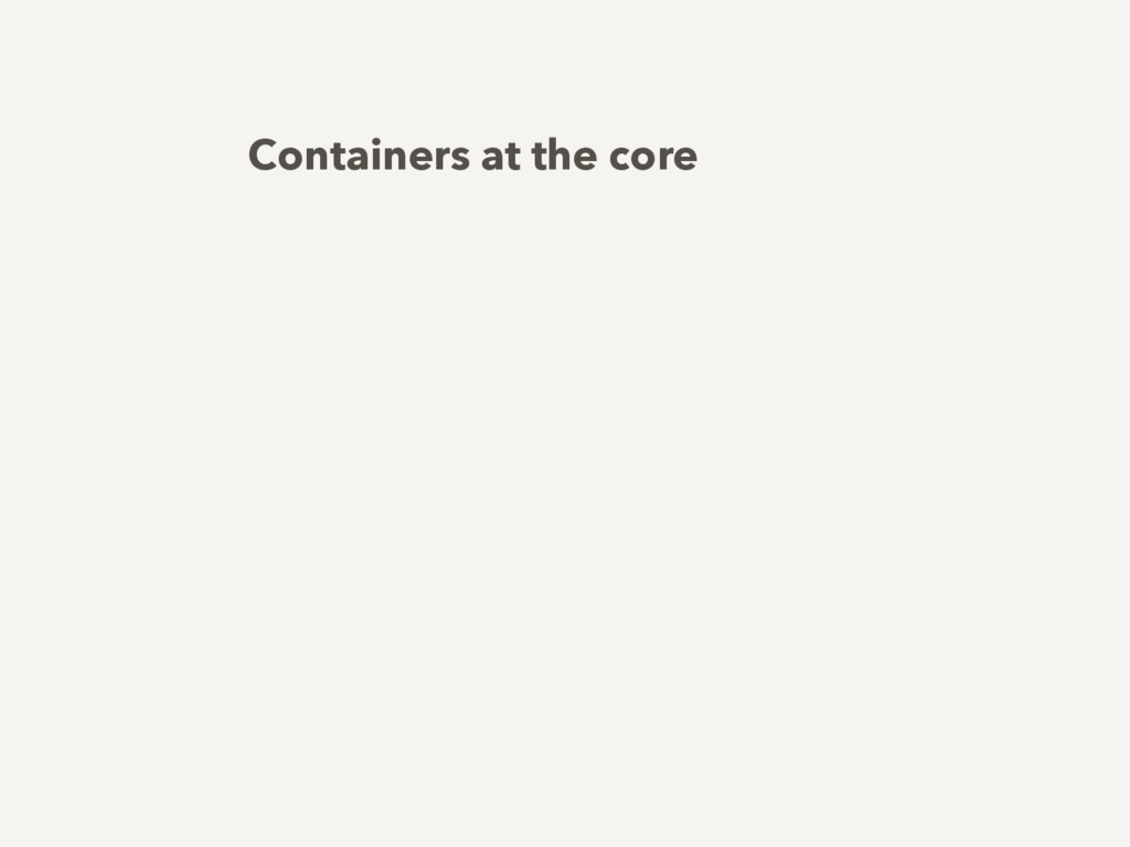 Containers at the core