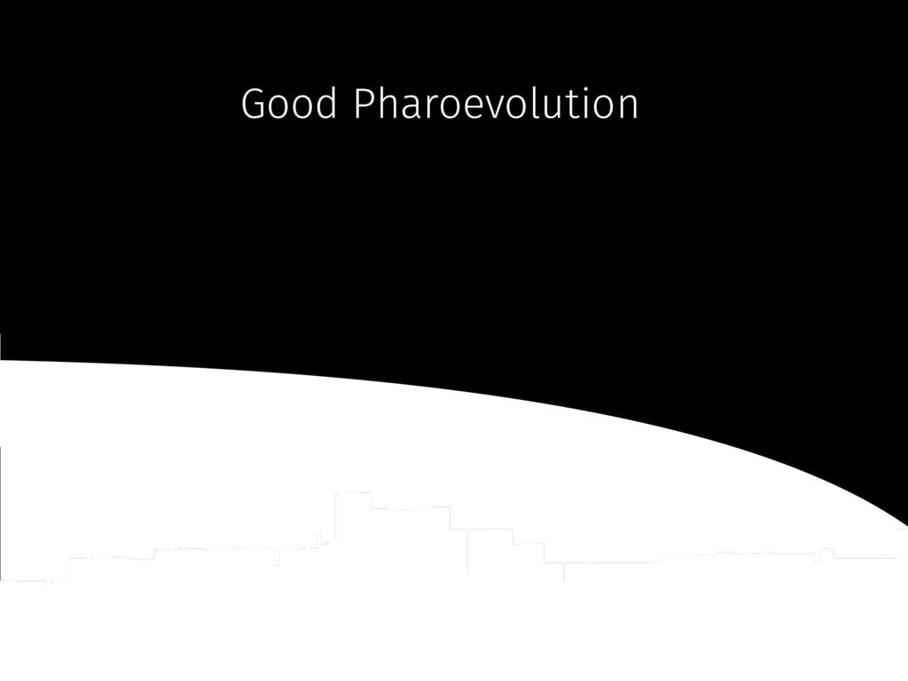 Good Pharoevolution