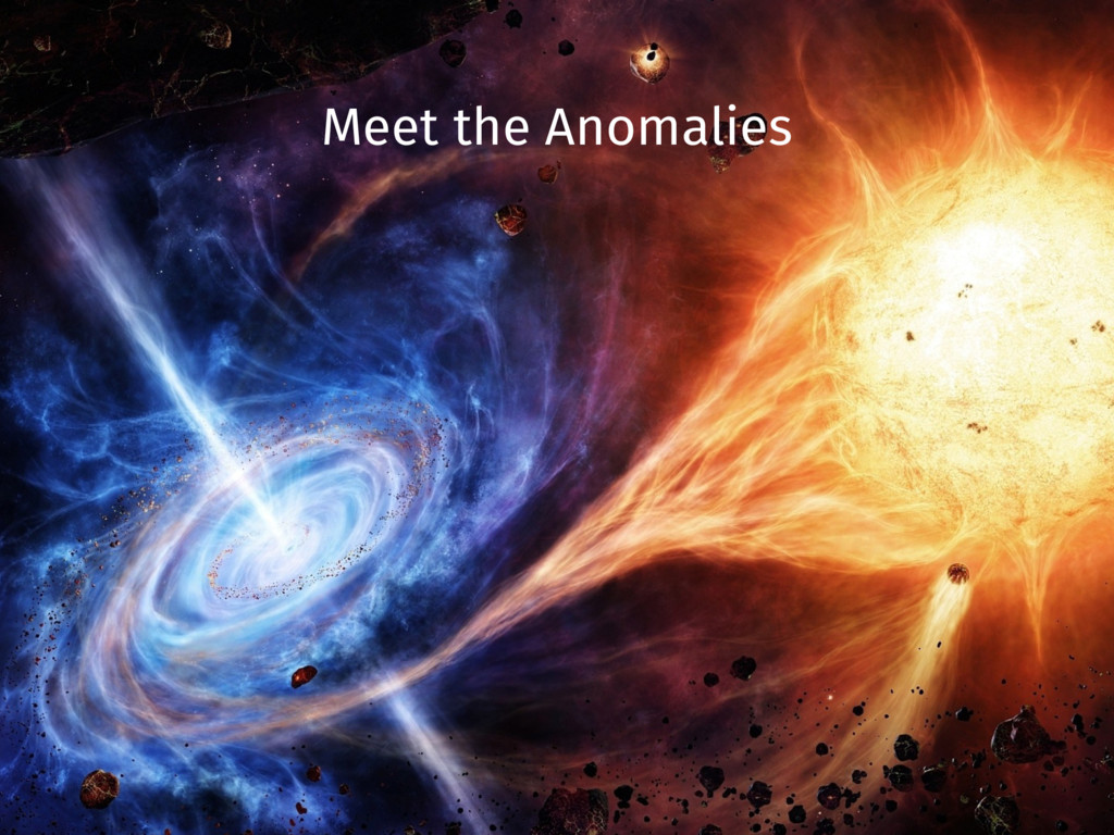 Meet the Anomalies