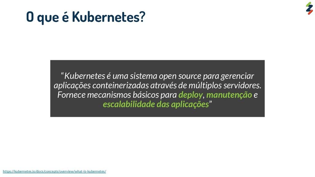 """""""Kubernetes é uma sistema open source para gere..."""