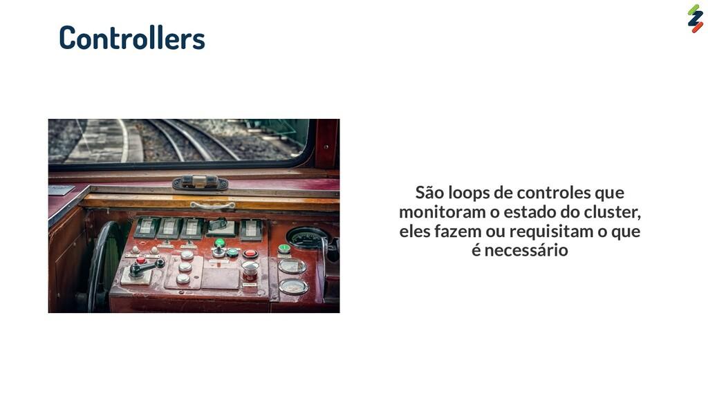 Controllers São loops de controles que monitora...