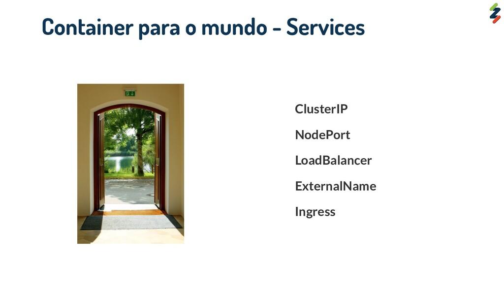 ClusterIP NodePort LoadBalancer ExternalName In...