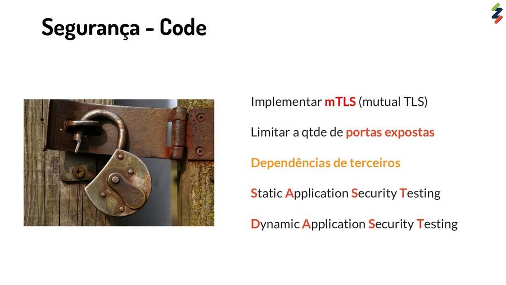 Implementar mTLS (mutual TLS) Limitar a qtde de...