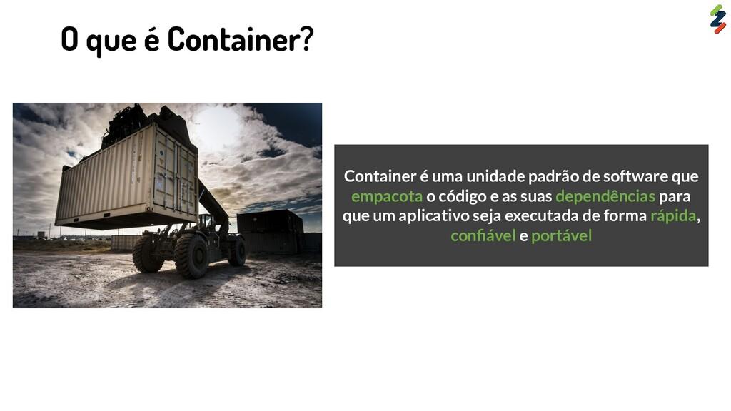Container é uma unidade padrão de software que ...