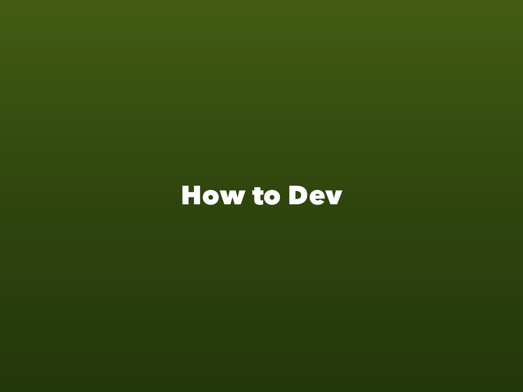 How to Dev