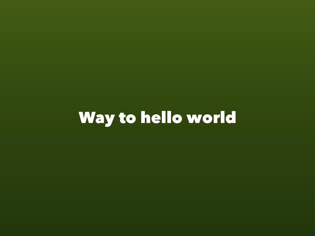 Way to hello world