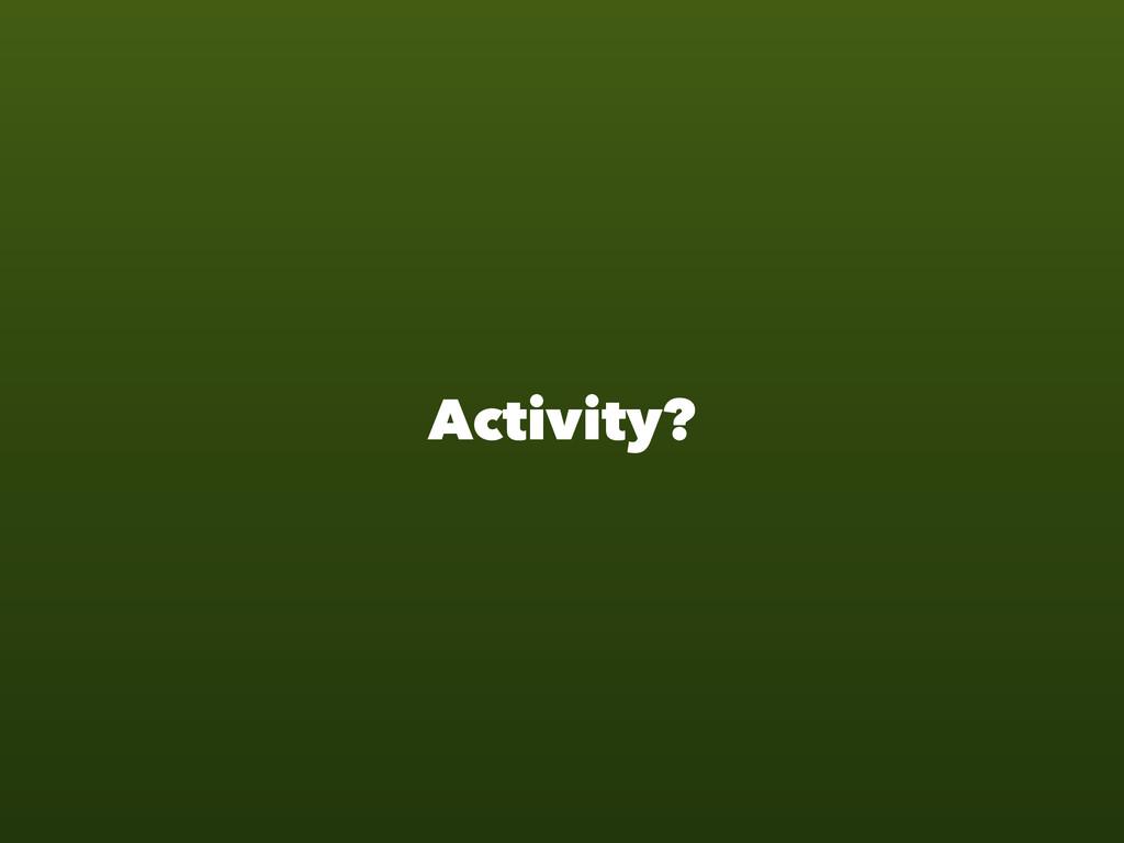 Activity?