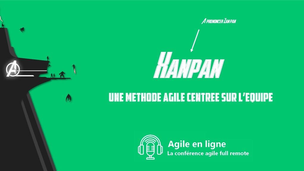 Xanpan Une methode agile centree sur l'equipe A...