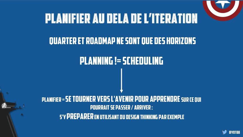 @yot88 Planifier au dela de l'iteration Quarter...