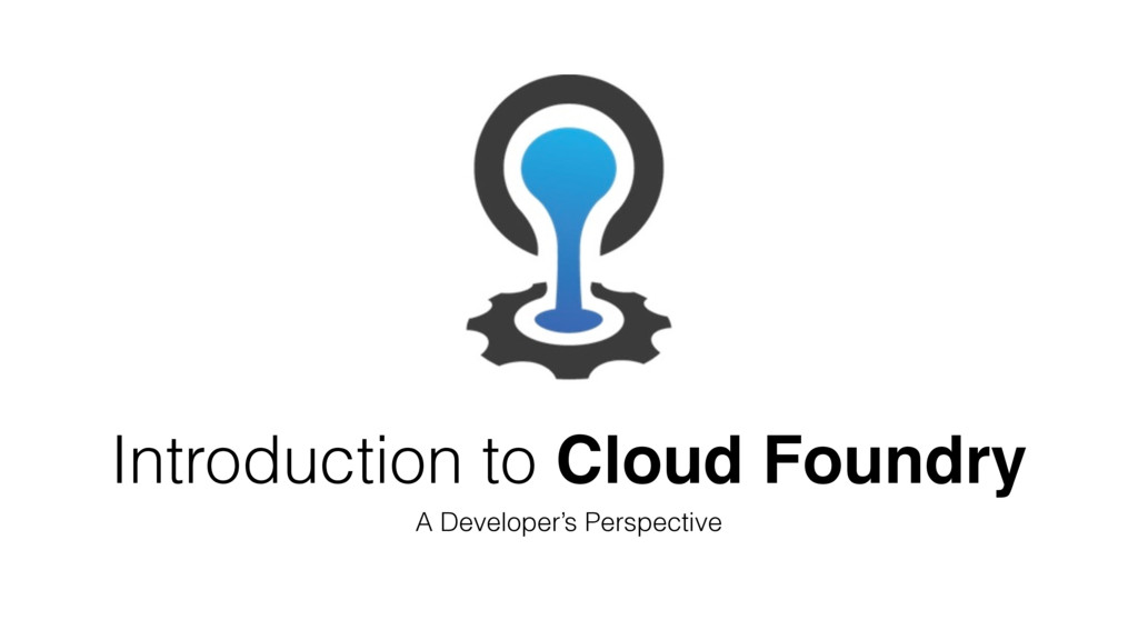 Introduction to Cloud Foundry A Developer's Per...