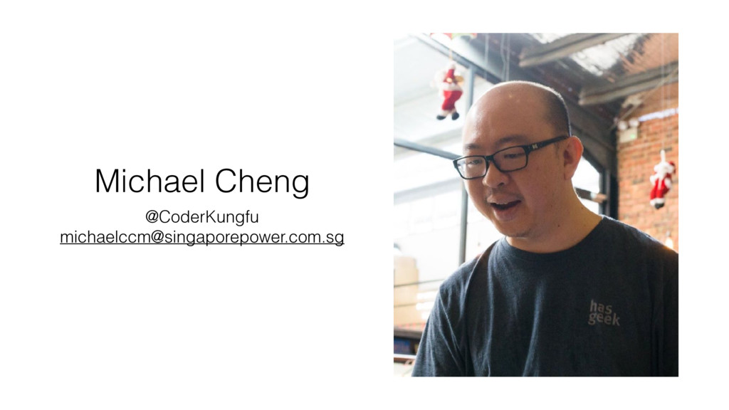 Michael Cheng @CoderKungfu michaelccm@singapore...