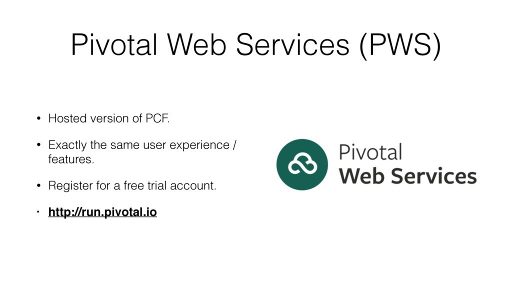 Pivotal Web Services (PWS) • Hosted version of ...