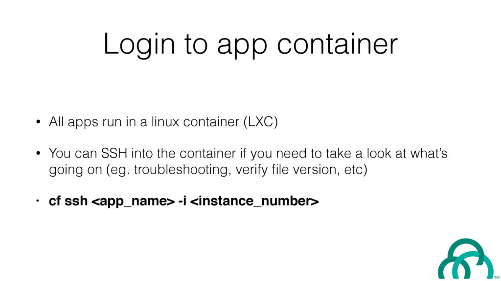 Login to app container • All apps run in a linu...