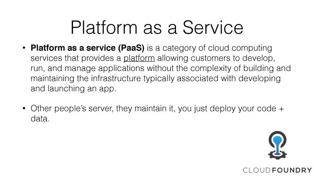 Platform as a Service • Platform as a service (...