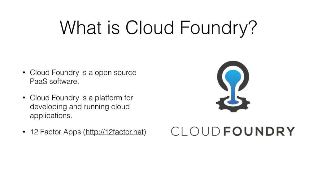 What is Cloud Foundry? • Cloud Foundry is a ope...
