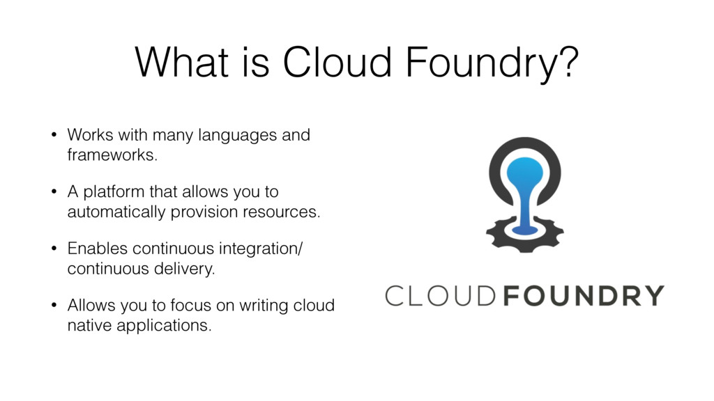 What is Cloud Foundry? • Works with many langua...