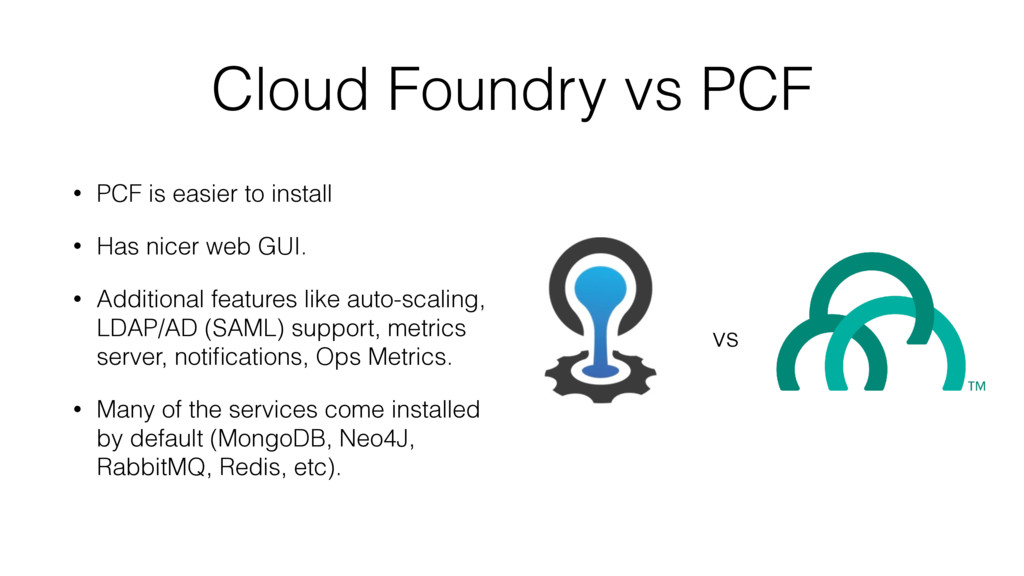 Cloud Foundry vs PCF • PCF is easier to install...