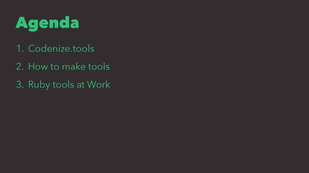 Agenda 1. Codenize.tools 2. How to make tools 3...