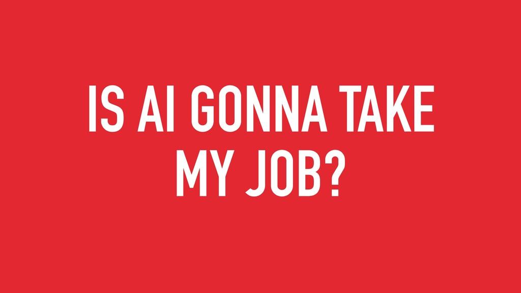 IS AI GONNA TAKE MY JOB?