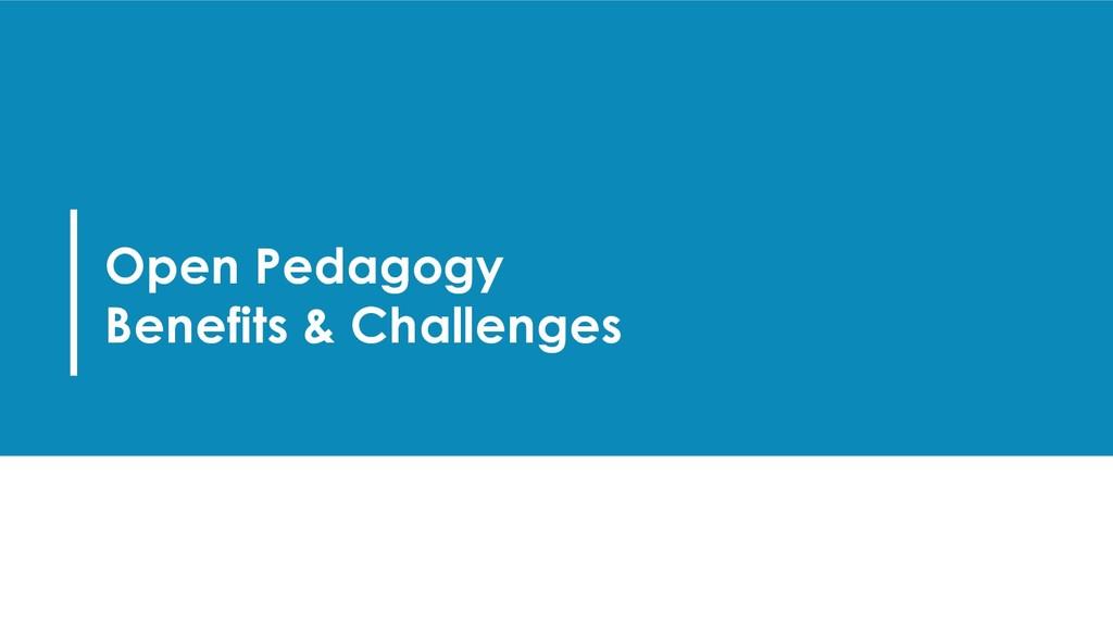Open Pedagogy Benefits & Challenges