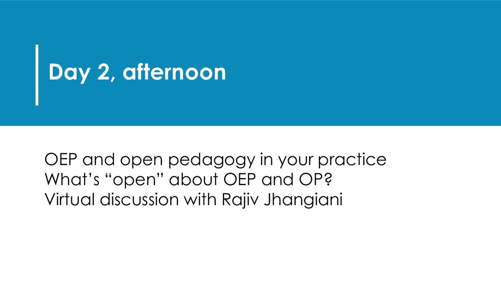 Day 2, afternoon OEP and open pedagogy in your ...