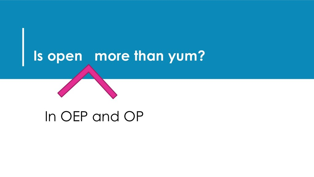 Is open more than yum? In OEP and OP