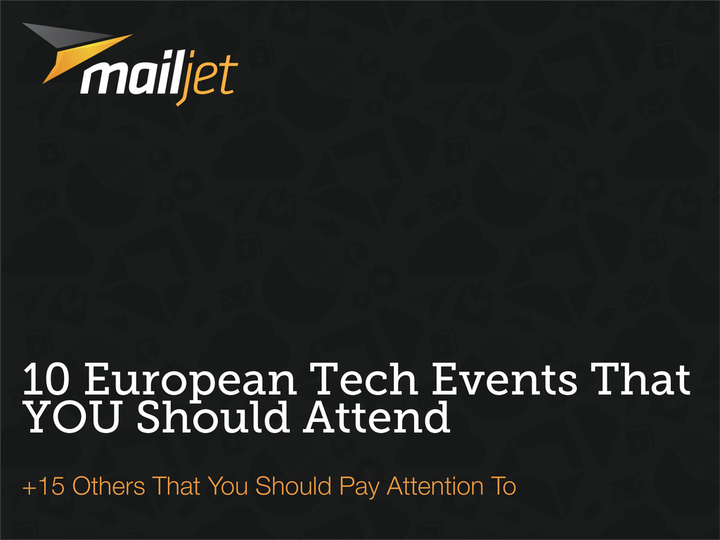 10 European Tech Events That YOU Should Attend ...