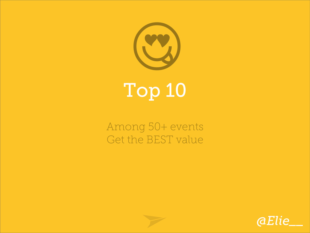 Top 10 Among 50+ events Get the BEST value @Eli...