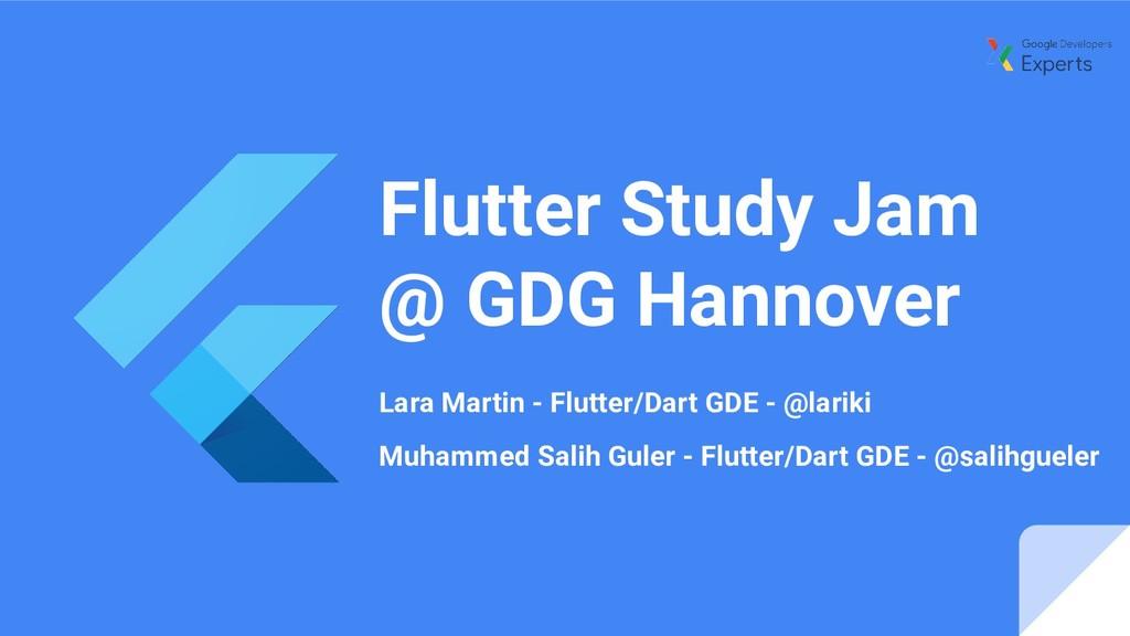 Flutter Study Jam @ GDG Hannover Lara Martin - ...
