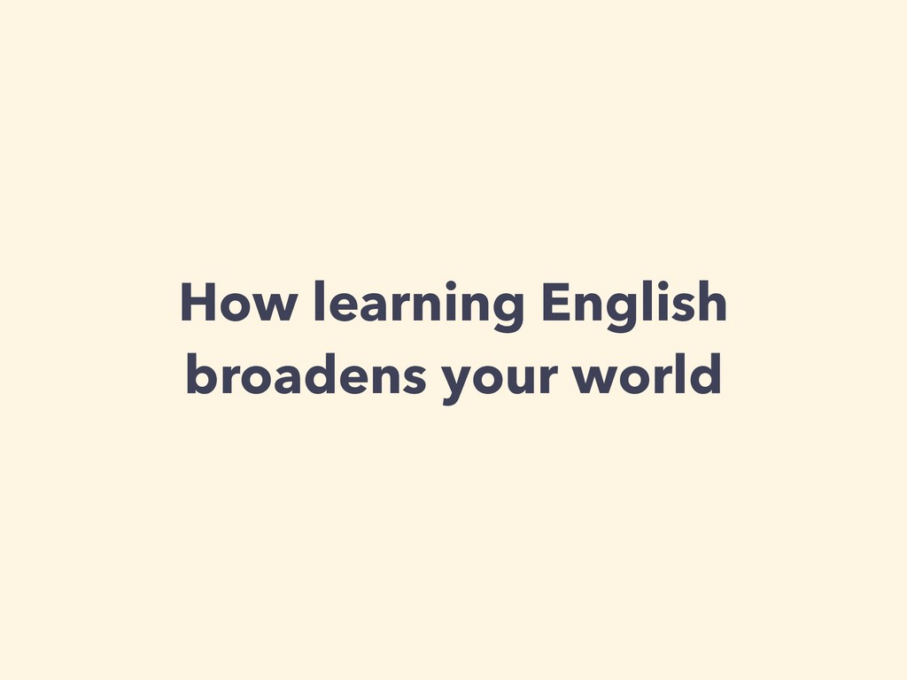 How learning English broadens your world