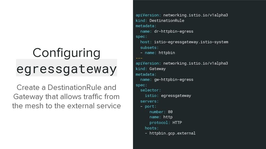 Configuring egressgateway Create a DestinationR...