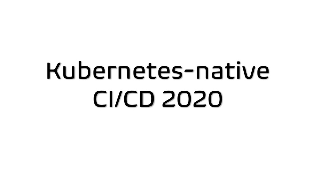 Kubernetes-native CI/CD 2020