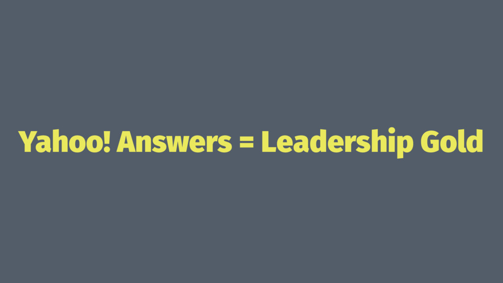Yahoo! Answers = Leadership Gold