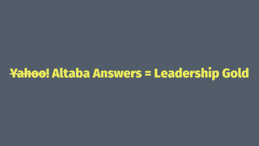 Yahoo! Altaba Answers = Leadership Gold