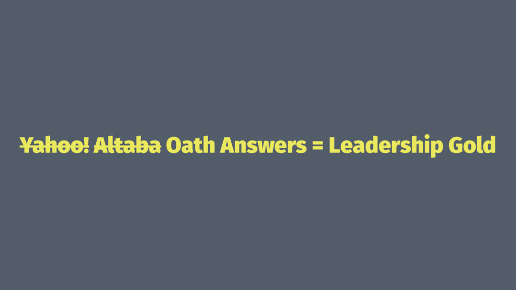 Yahoo! Altaba Oath Answers = Leadership Gold